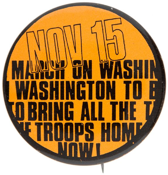 """NOV 15 MARCH ON WASHINGTON TO BRING ALL THE TROOPS HOME NOW"" HISTORIC PROTEST ANTI VIETNAM WAR 1969 LITHO BUTTON."