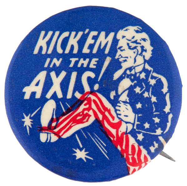 """KICK 'EM IN THE AXIS"" WORLD WAR II CLASSIC ANTI-AXIS CARTOON BUTTON."