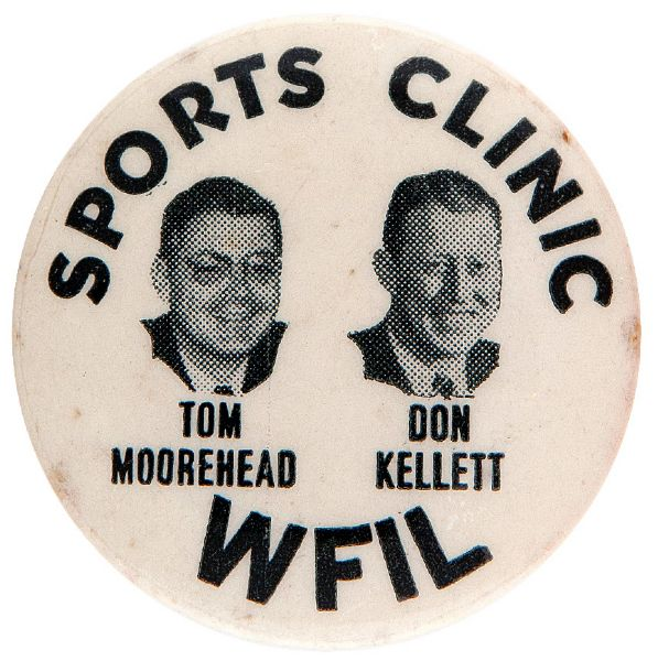 """SPORTS CLINIC WFIL / TOM MOOREHEAD / DON KELLETT"" LATE 1940s SPORTS RADIO ANNOUNCERS BUTTON."