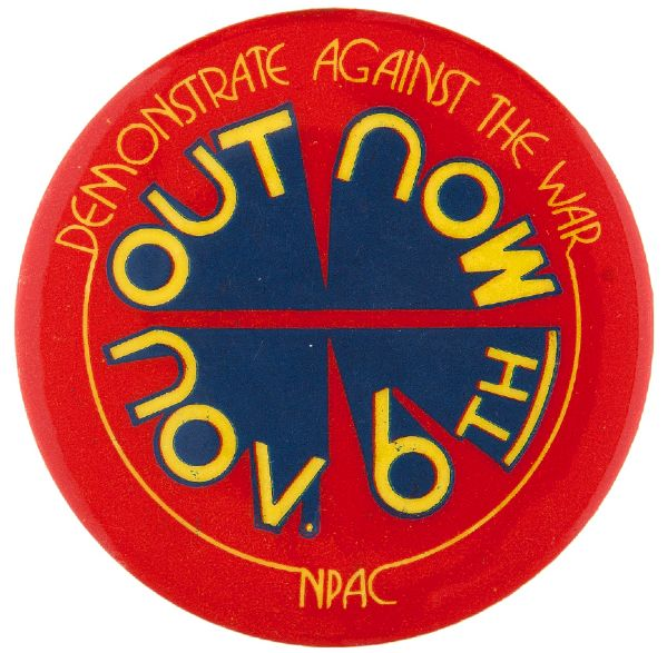 OUT NOW NOV. 6TH DEMONSTRATE AGAINST THE WAR NPAC VIETNAM PROTEST BUTTON.