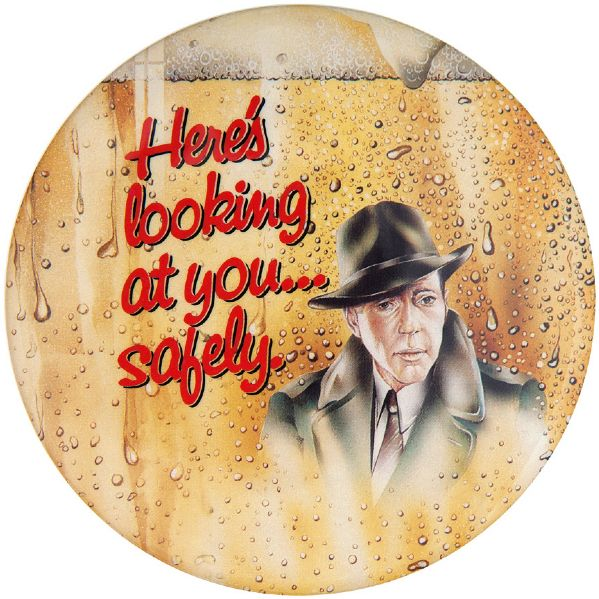 HUMPHREY BOGART LARGE AND GRAPHIC ANTI-DRUNK DRIVING BUTTON.