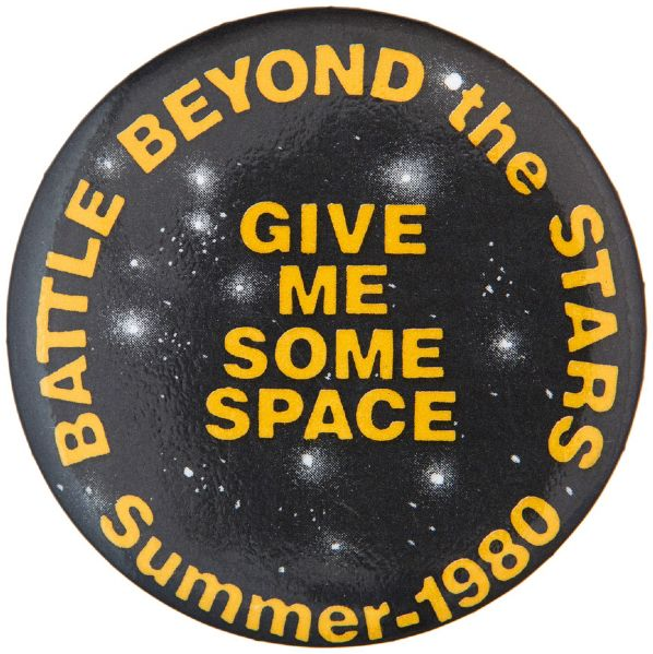 """BATTLE BEYOND THE STARS / GIVE ME SOME SPACE / SUMMER 1980"" 1980 MOVIE BUTTON."