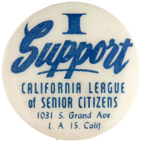 """I SUPPORT CALIFORNIA LEAGUE OF SENOIR CITIZENS"" L.A. OLD AGE PENSIONS BUTTON."