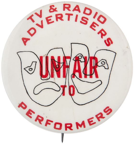"""TV & RADIO ADVERTISERS UNFAIR TO PERFORMERS"" RARE 1970s PROTEST BUTTON."
