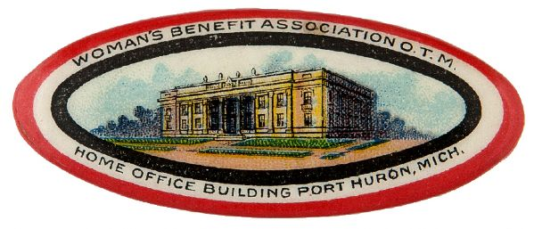 """WOMAN'S BENEFIT ASSOCIATION O.T.M./HOME OFFICE BUILDING PORT HURON, MICH."" INSURANCE BUTTON."
