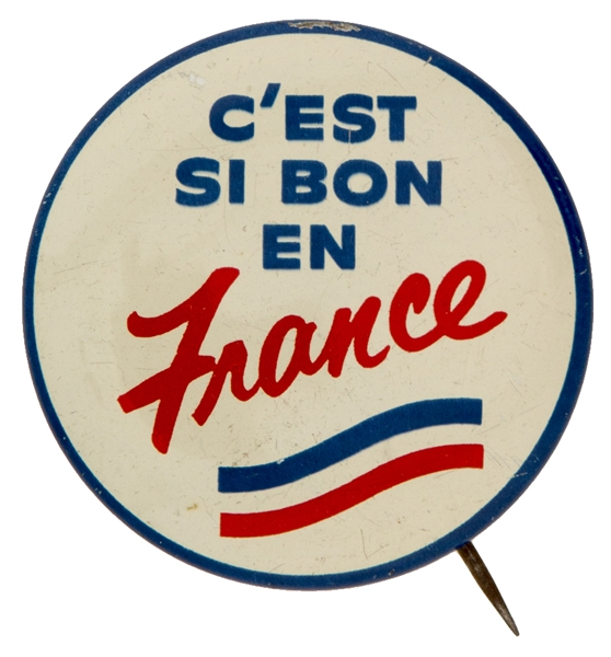 """C'EST SI BON EN FRANCE"" / ""IT IS SO GOOD IN FRANCE"" NYC MAKER LITHO BUTTON."