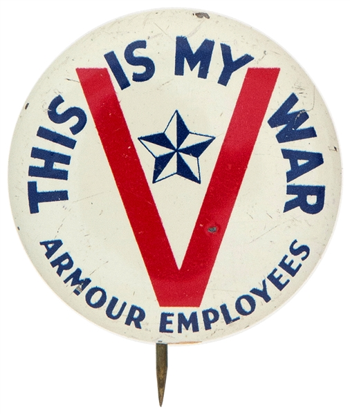 """THIS IS MY WAR / ARMOUR EMPLOYEES"" WORLD WAR II HOMEFRONT LITHO BUTTON."