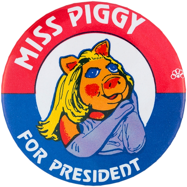MISS PIGGY FOR PRESIDENT 1980 SPOOF CAMPAIGN BUTTON.