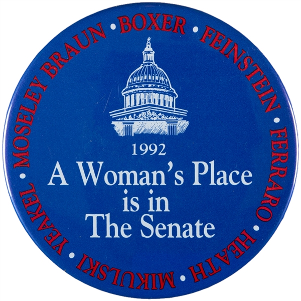 """A WOMAN'S PLACE IS IN THE SENATE"" 1992 WITH NAMES OF WOMEN SENATORS BUTTON."