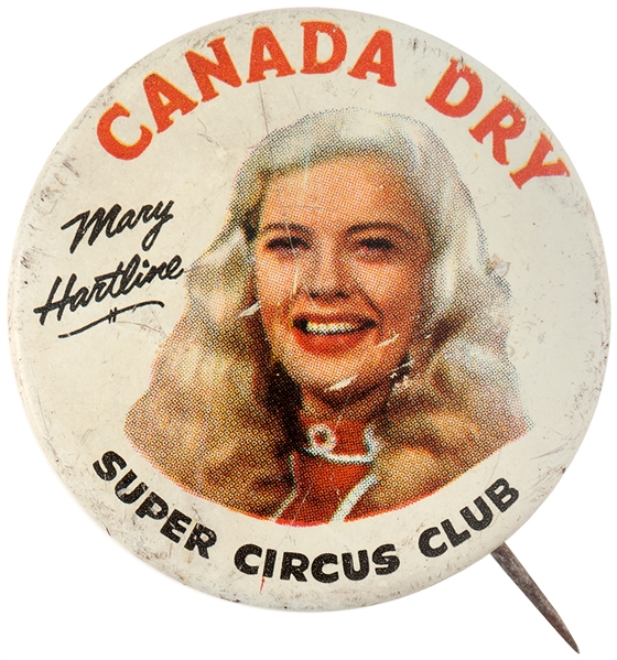 """CANADA DRY/SUPER CIRCUS CLUB"" WITH MARY HARTLINE LITHO ADVERTISING BUTTON."